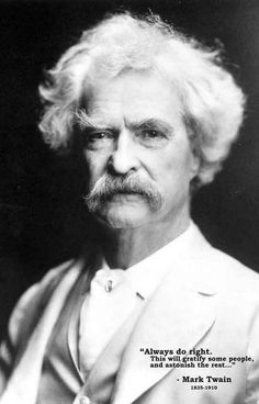 "A great poster of one of the greatest American writers of all time! Mark Twain says: ""Always do Right. This will gratify some people, and astonish the rest."" Certainly some good words to live by..! Sh"