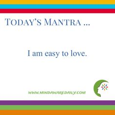 Today's #Mantra. . . I am easy to love.  #affirmation #trainyourbrain #ltg  Would you like these mantras in your email inbox?  Click here: