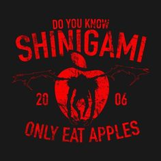 DO YOU KNOW, SHINIGAMI ONLY EAT APPLES T-Shirt $12.99 Death Note tee at Pop Up Tee!