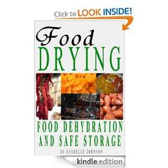 Free For Kindle – Food Drying: Food Dehydration And Safe Storage...http://homestead-and-survival.com/free-for-kindle-food-drying-food-dehydration-and-safe-storage/