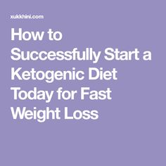 How to Successfully Start a Ketogenic Diet Today for Fast Weight Loss