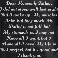 Dear Heavenly Father... I thank you. A very poignant prayer to live by.