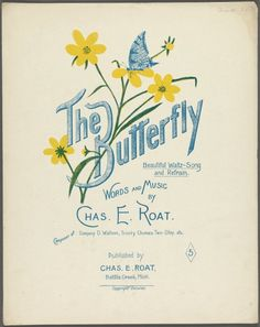 The Butterfly' - Beautiful waltz-song and refrain (circa 1898). Words and music by Chas. E. Roat.