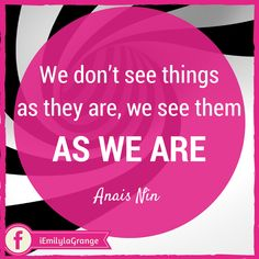 ❝We don't see things as they are, we see them as we are.❞  - Anais Nin  #Quotes #Inspiration #WAHM #WorkFromHome #WorkAtHome #Entrepreneur