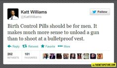 The truth about birth control pills…  No, seriously, they have birth control for men! Educate yourselves!