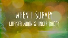 I LOVE this! I so badly want to do a cover of it someday! When I Survey - Chelsea Moon & Uncle Daddy