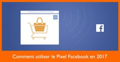#CM ➡ Comment utiliser le #PixelFacebook en 2017