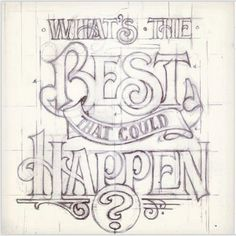 "Hand drawn #typography that says ""What's the best that could happen?"""