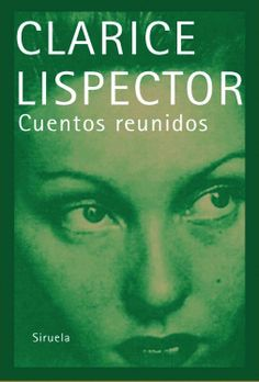 """Clarice Lispector, """"Cuentos reunidos"""""""