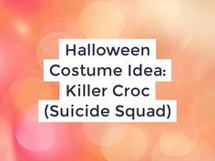 Halloween Costume Idea: Killer Croc (Suicide Squad)