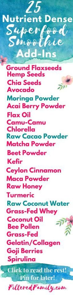This is a HUGE list of healthy smoothie add ins and smoothie mix in. There's something for everyone from helping you get past a cold to getting more healthy fat! -- Infographic  25 Nutrient Dense Superfood Smoothie Add-Ins | via FilteredFamily.com
