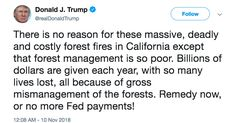 "Trump responds to worst fires in California's history by threatening to withhold federal aid The president blamed California's environmental policies for the ""deadly and costly"" toll of the wildfires. - Vox.com - November 10th, 2018 ""For one, humans keep starting them. A study published earlier this year in the Proceedings of the National Academies of Science found that 84 percent of wildfires are ignited by humans, whether through downed power lines, careless campfires, or arson."""