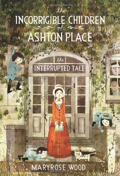 The Incorrigible Children of Ashon Place by Maryrose Wood, Illustrated by Jon Klassen