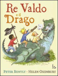 """Vita a zero-tre: """"Re Valdo e il drago"""", P. Bently, H. Oxenbury, Il Castoro, 2015"""