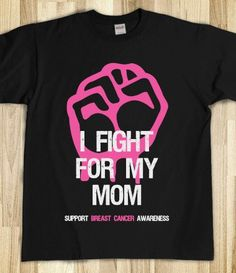 G needs this shirt!!  Breast Cancer Shirt Fight For Mom