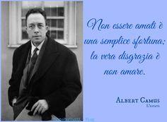 TuttoPerTutti: ALBERT CAMUS (Mondovi, 07 novembre 1913 – Villeblevin, 04 gennaio 1960)...Non essere amati è una semplice sfortuna; la vera disgrazia è non amare. ALBERT CAMUS