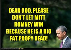 http://thepoliticalcarnival.net/wp-content/uploads/2012/11/romney-is-a-poopy-head-obama.jpg