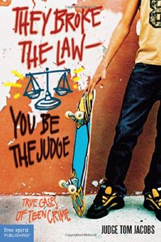 They Broke the Law—You Be the Judge: True Cases of Teen Crime by Thomas A. Jacobs