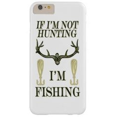 Funny If Im Not Fishing Im Hunting Camo Green VTC Barely There iPhone 6 Plus Case This funny design for the hunter, angler, fishing or hunting guide, sportsman or outdoorman on your gift list features a antler rack in camouflage colors and a yellow gold spoon lure with green text. If Im not hunting Im fishing. Great fathers day gift for a recreational or professional hunter, fisherman, angler, sportsman, outdoorsman or woman.