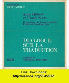 Dialogue Sur La Traduction A Propos Du Tombeau Des Rois (French Edition) (9789994393725) Anne Hebert, Frank Scott , ISBN-10: 9994393723  , ISBN-13: 978-9994393725 ,  , tutorials , pdf , ebook , torrent , downloads , rapidshare , filesonic , hotfile , megaupload , fileserve
