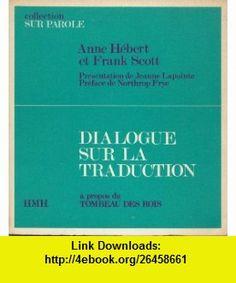 Dialogue Sur La Traduction A Propos Du Tombeau Des Rois (French Edition) (9789994393725) Anne Hebert, Frank Scott , ISBN-10: 9994393723  , ISBN-13: 978-9994393725 ,  , tutorials , pdf , ebook , torrent , downloads , rapidshare , filesonic , hotfile , megaupload , fileserve