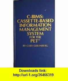 C-Bims Cassette-Based Information Management System for the Pet (9780830604890) Gary Greenberg , ISBN-10: 0830604898  , ISBN-13: 978-0830604890 ,  , tutorials , pdf , ebook , torrent , downloads , rapidshare , filesonic , hotfile , megaupload , fileserve