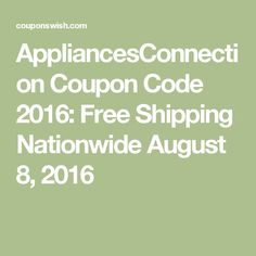 AppliancesConnection Coupon Code 2016: Free Shipping Nationwide August 8, 2016