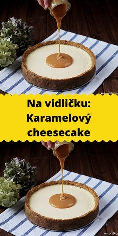Na vidličku: Karamelový cheesecake Cheesecake Desserts, No Bake Desserts, Sweet Potato, Potato Pie, Food And Drink, Cupcakes, Sweets, Cookies, Baking