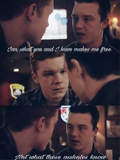 """Ian, what you and I have makes me free"" -Mickey Milkovich"