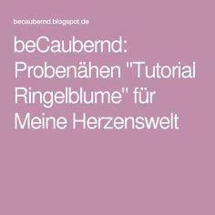 """beCaubernd: Probenähen """"Tutorial Ringelblume"""" für Meine Herzenswelt"""