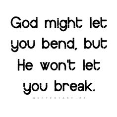 God might let you bend, but He won't let you break.- #Faith #quote