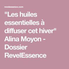 """""""Les huiles essentielles à diffuser cet hiver"""" Alina Moyon - Dossier RevelEssence"""