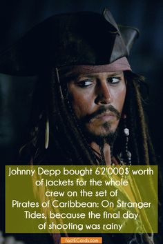 Johnny Depp bought 62'000$ worth of jackets for the whole crew on the set of Pirates of Caribbean: On Stranger Tides, because the final day of shooting was rainy - http://factecards.com/johnny-depp-bought-62000-worth/