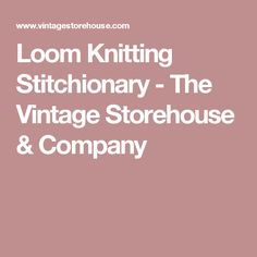Loom Knitting Stitchionary - The Vintage Storehouse & Company