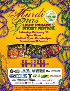 El Centro, CA The City of El Centro's Signature Events is the Mardi Gras Light Parade  Street Festival  recreating the world famous Mardi Gras with a Lighted Parade and Street Fair. The traditional themed ...