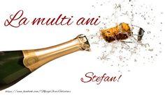 La multi ani Stefan! Happy Birthday Greetings Friends, Champagne, Bottle, Album, Pictures, Slip On, Flask, Jars, Card Book