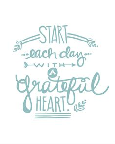 """Start Each Day with a Grateful Heart"""