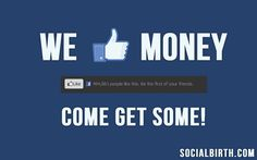We Like Money! Come Get Some! --==>> http://socialbirth.com/