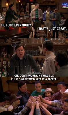 Quote from The Big Bang Theory 10x20 │  Bartender (about Sheldon and the top secret informations): He told everybody. Leonard Hofstadter: That's just great. Bartender: Oh, don't worry, he made us pinky swear we'd keep it a secret.