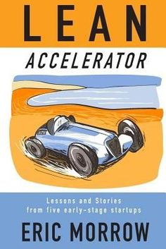 Lean Accelerator: Lessons and Stories from Five Early-Stage Startups (Paperback)