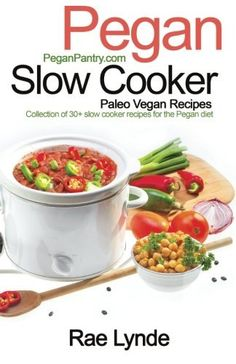 Pegan Slow Cooker Paleo Vegan Recipes Collection of 30Slow Cooker Recipes for the Pegan Diet Pegan Diet Pantry Cookbooks Volume 1 >>> For more information, visit image link.