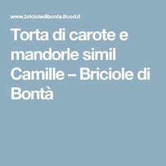 Torta di carote e mandorle simil Camille – Briciole di Bontà