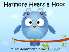 """""""Harmony Hears a Hoot"""": A Children's Book About Hearing Loss by Island Wide Speech — Kickstarter. A young owl with special needs relates to kids with/without hearing aids or cochlear implants & teaches tolerance with her adventures!"""