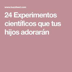24 Experimentos científicos que tus hijos adorarán
