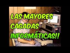 LAS MAYORES CAGADAS INFORMATICAS - YouTube  https://www.youtube.com/watch?v=Xy8rX3X7Y7w