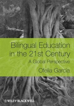 Bilingual Education in the 21st Century: A Global Perspective - Bilingual Education in the 21st Century: A Global Perspective