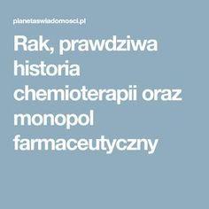 Rak, prawdziwa historia chemioterapii oraz monopol farmaceutyczny