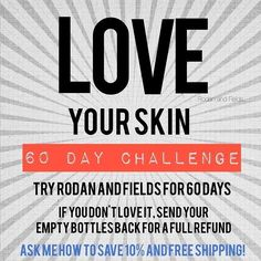 Up for a challenge?? Want better skin? Glowing, clear skin? Try Rodan and Fields skincare for 60 days and if you don't LOVE the products AND the results, get your money back!! It's that simple. Contact me for more info!