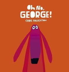 Oh No, George by Chris Haughton  You should appreciate this one, also about a goofy troublesome doggie!