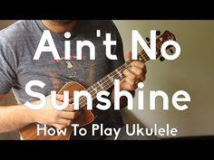 Aint No Sunshine - Bill Withers - Ukulele Tutorial - Begginer Song Strummer - Finger picking w/tabs - YouTube